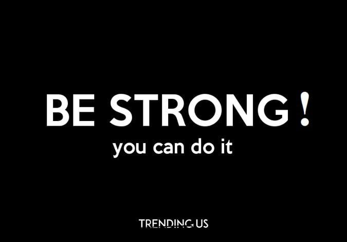 be-strong you can do it and listen to others