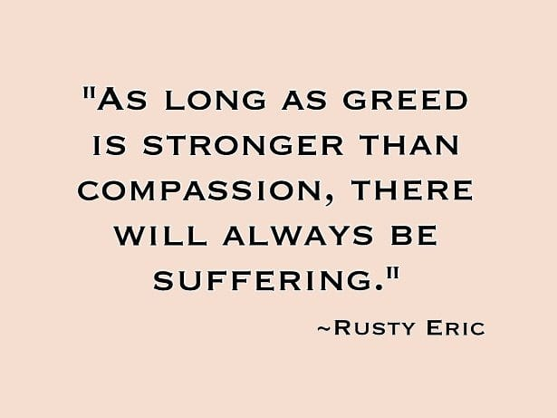 greed is stronger than compassion