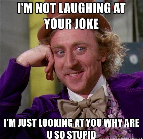 i am not laughing at your joke
