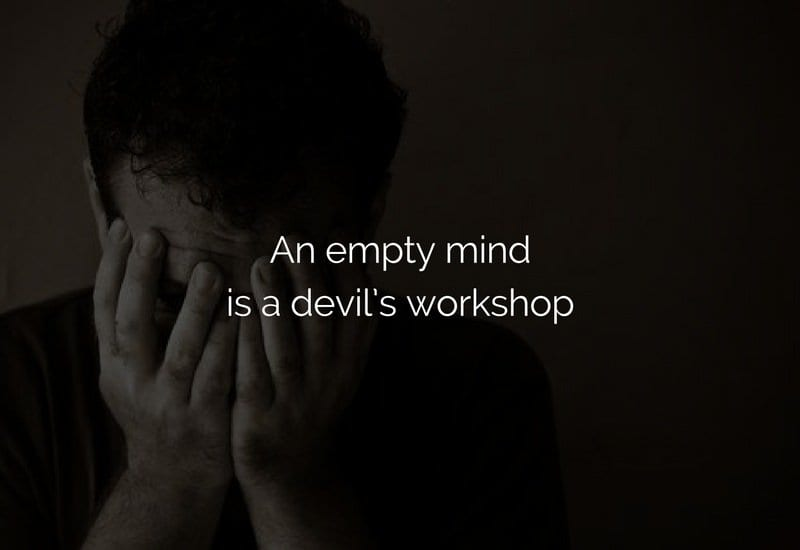 An empty mind is a devils workshop