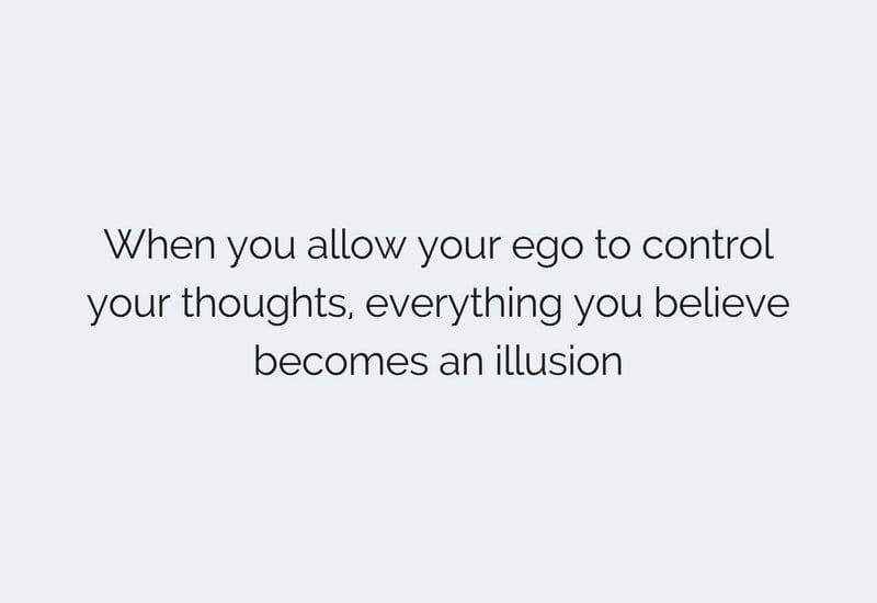 dont allow ego to control your thoughts
