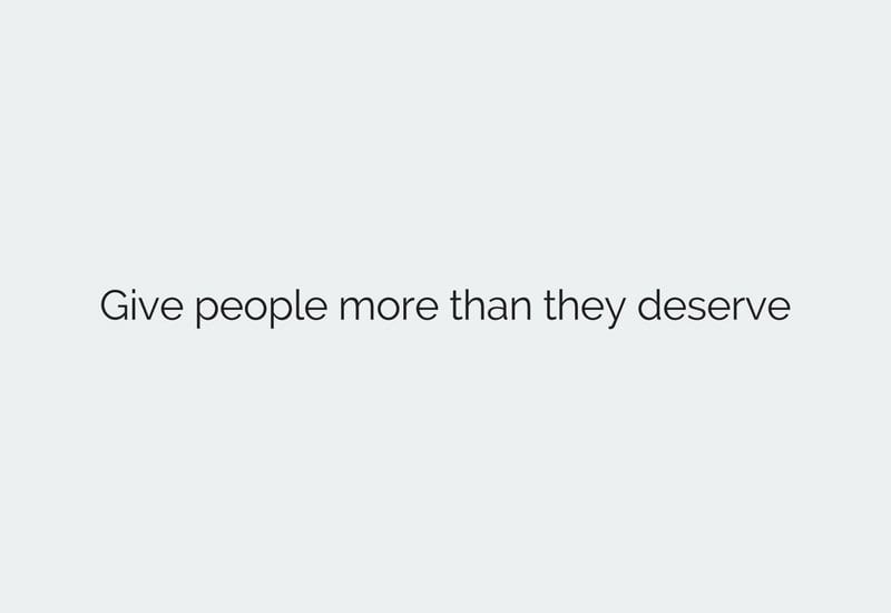 give people more than they deserve