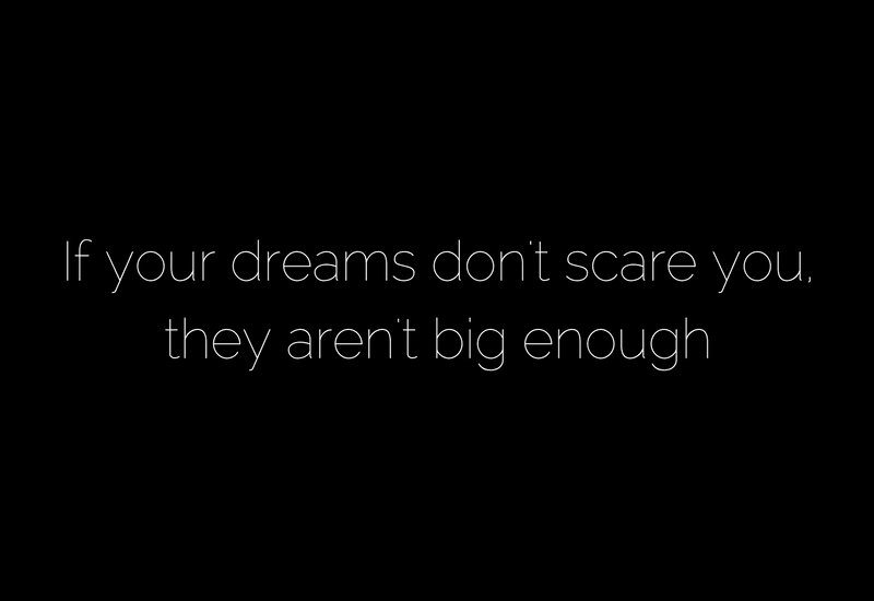 Make sure your dreams scare you