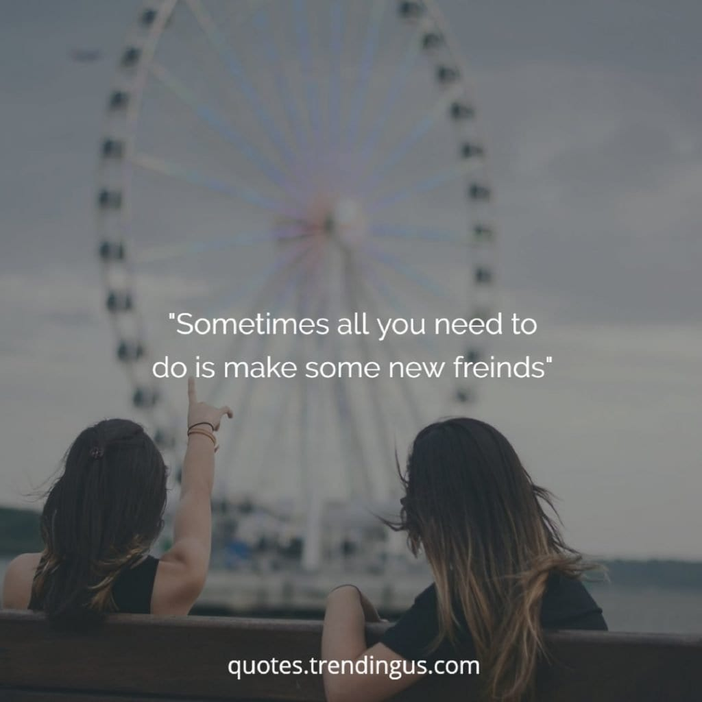 Make new friends quotes