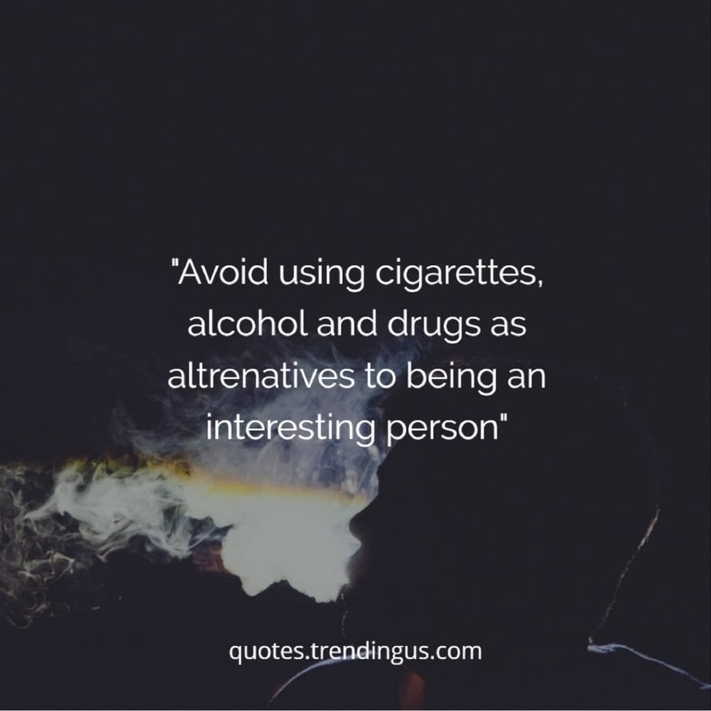 avoid using cigarettes alcohol and drugs as alternatives to being an interesting person