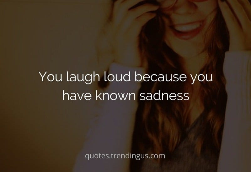 you-laugh-because-you know how it is to be sad