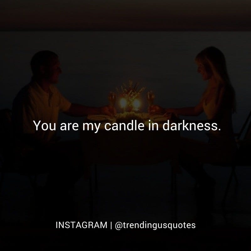 You are my candle in darkness