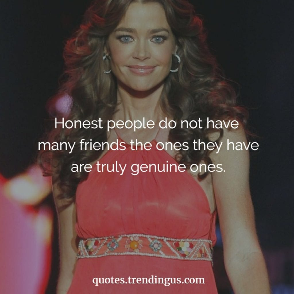 Honest people do not have many friends but the ones they have are truly genuine ones quotes