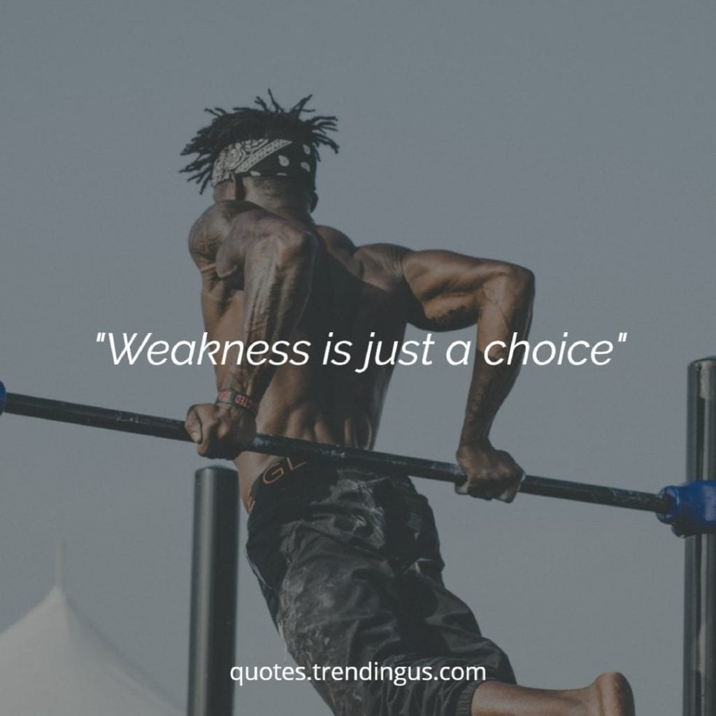 Weakness is just a choice quotes