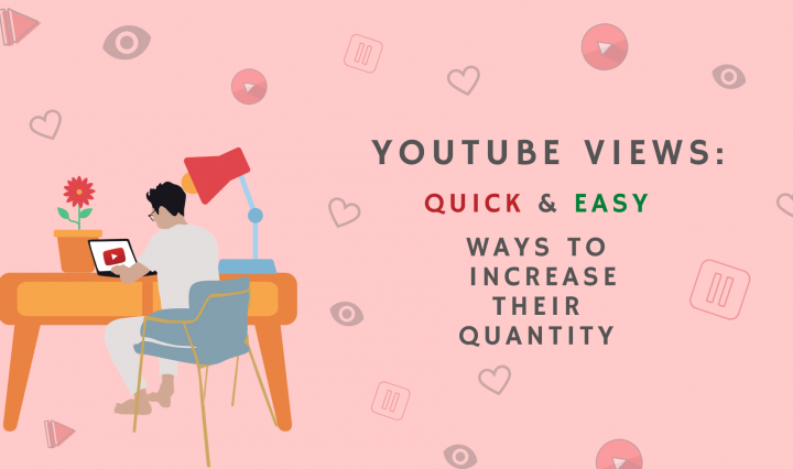YouTube Views_Quick & Easy Ways To Increase Their Quantity