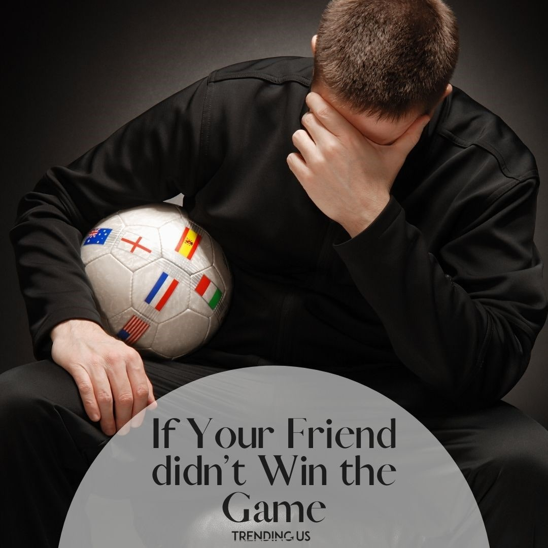 When Your Friend Didn't Win The Game Min